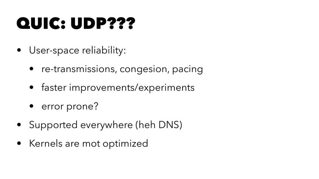 QUIC: UDP??? • User-space reliability: • re-tra...