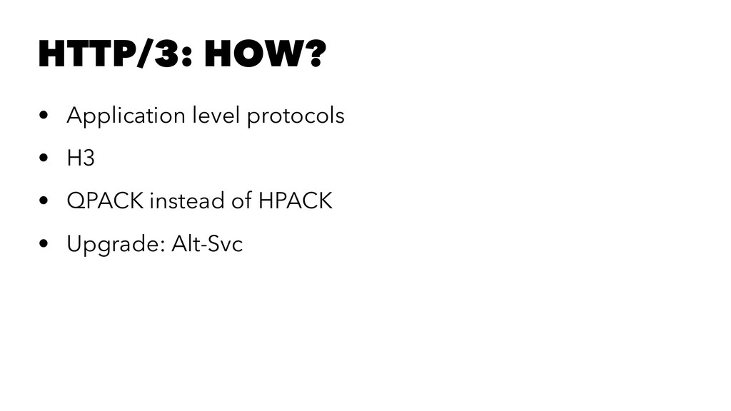 HTTP/3: HOW? • Application level protocols • H3...