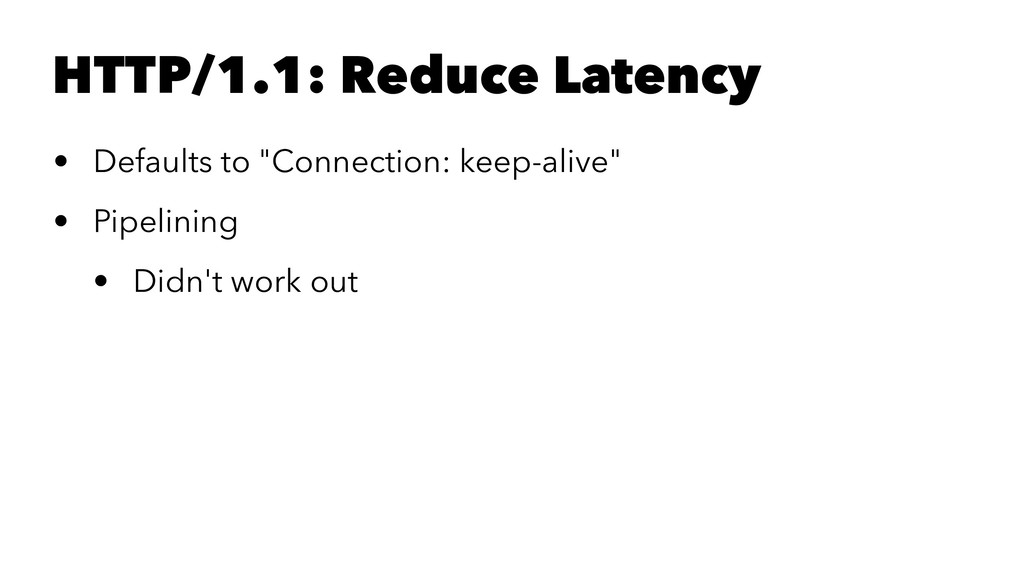 "HTTP/1.1: Reduce Latency • Defaults to ""Connect..."