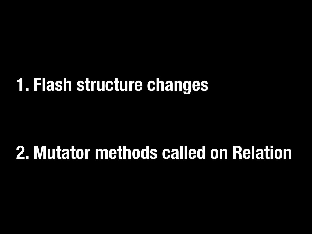 1. Flash structure changes 2. Mutator methods c...