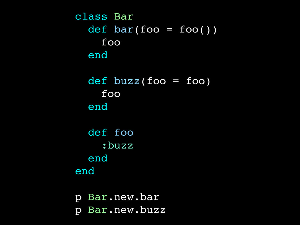 class Bar! def bar(foo = foo())! foo! end! ! de...