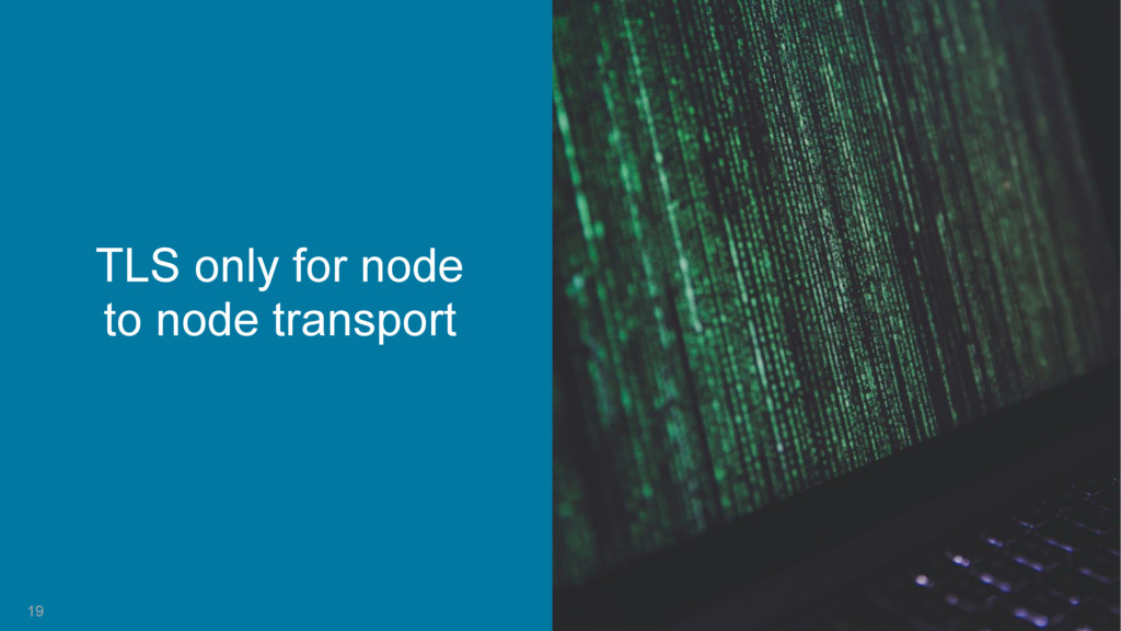 19 TLS only for node to node transport