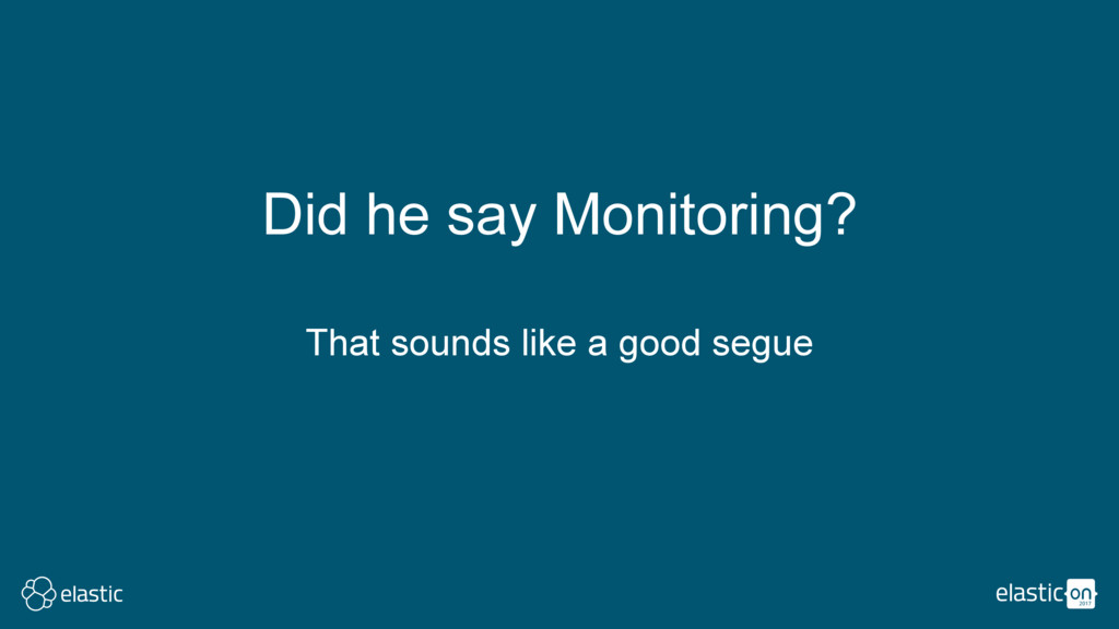 Did he say Monitoring? That sounds like a good ...