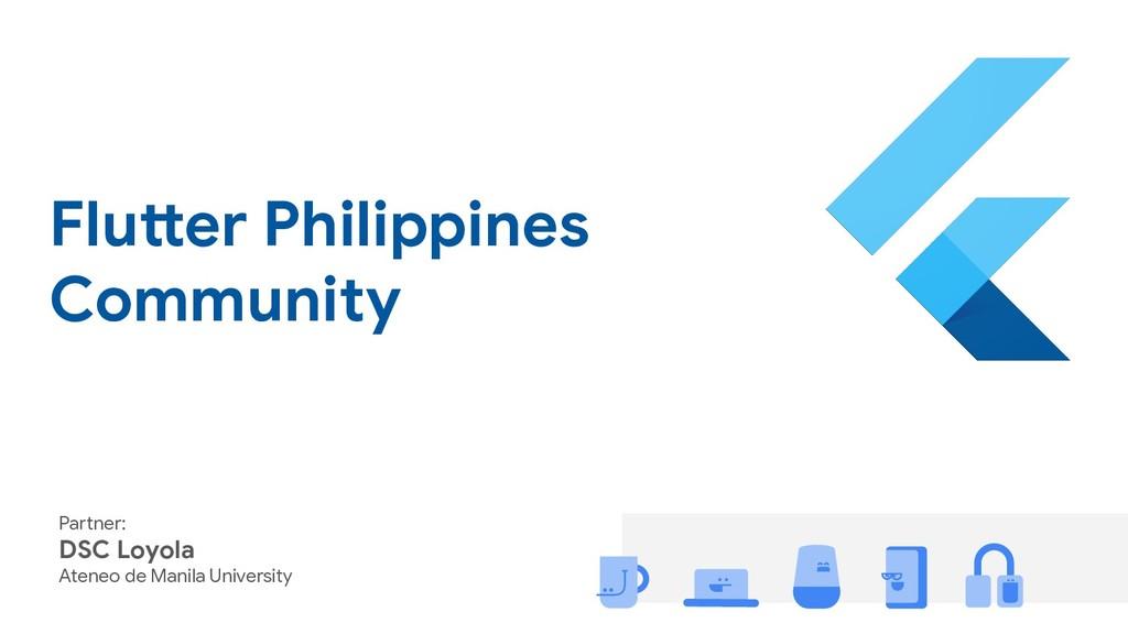 Flutter Philippines Community Partner: DSC Loyo...