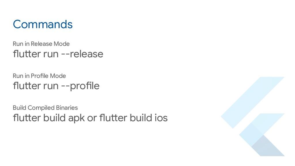 Commands Run in Release Mode flutter run --rele...