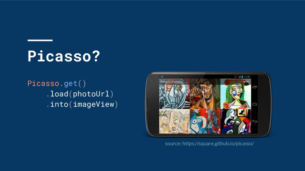 Picasso? Picasso.get() .load(photoUrl) .into(im...