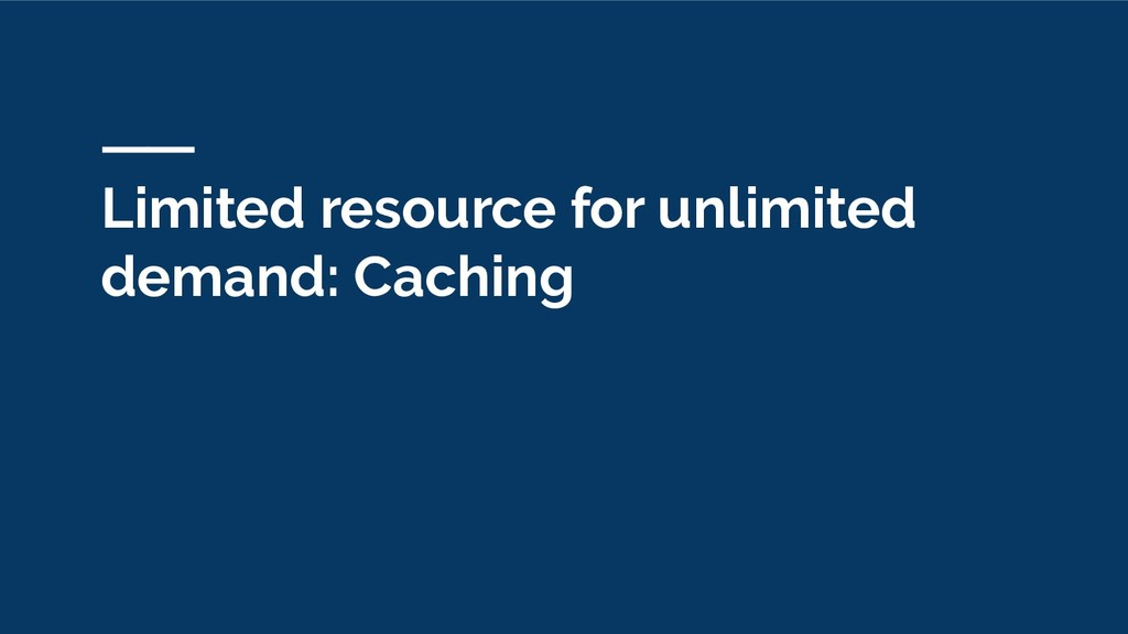 Limited resource for unlimited demand: Caching