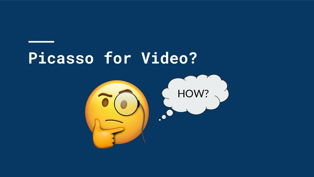 Picasso for Video? HOW?