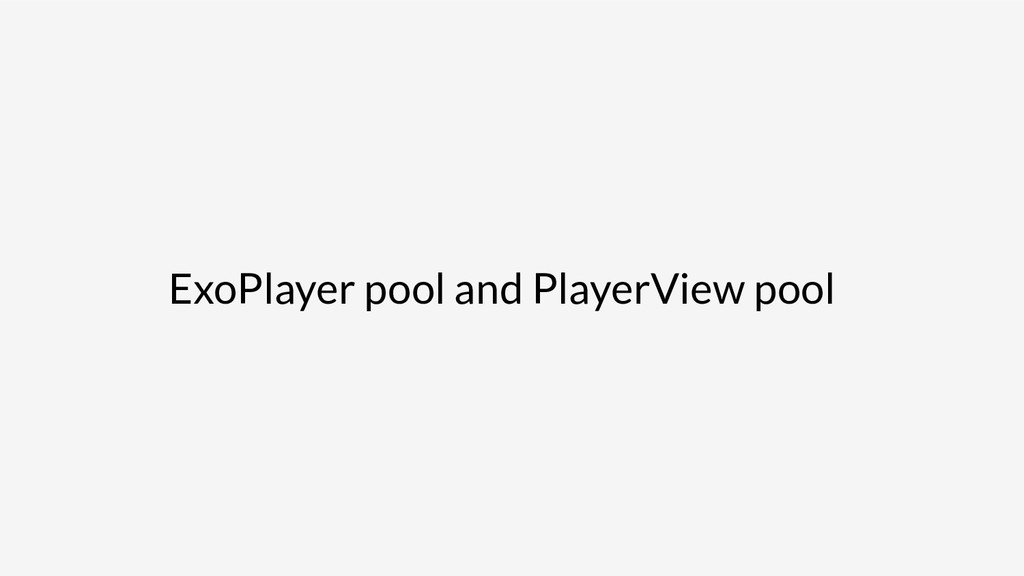 ExoPlayer pool and PlayerView pool