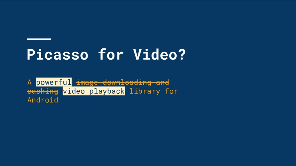Picasso for Video? A powerful image downloading...