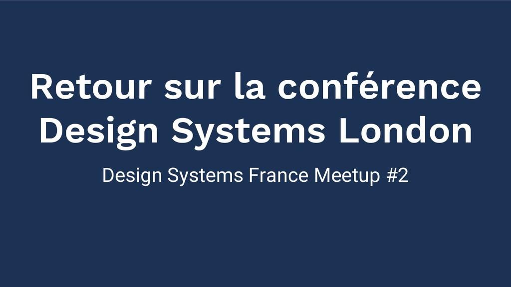 Design Systems France Meetup #2 Retour sur la c...