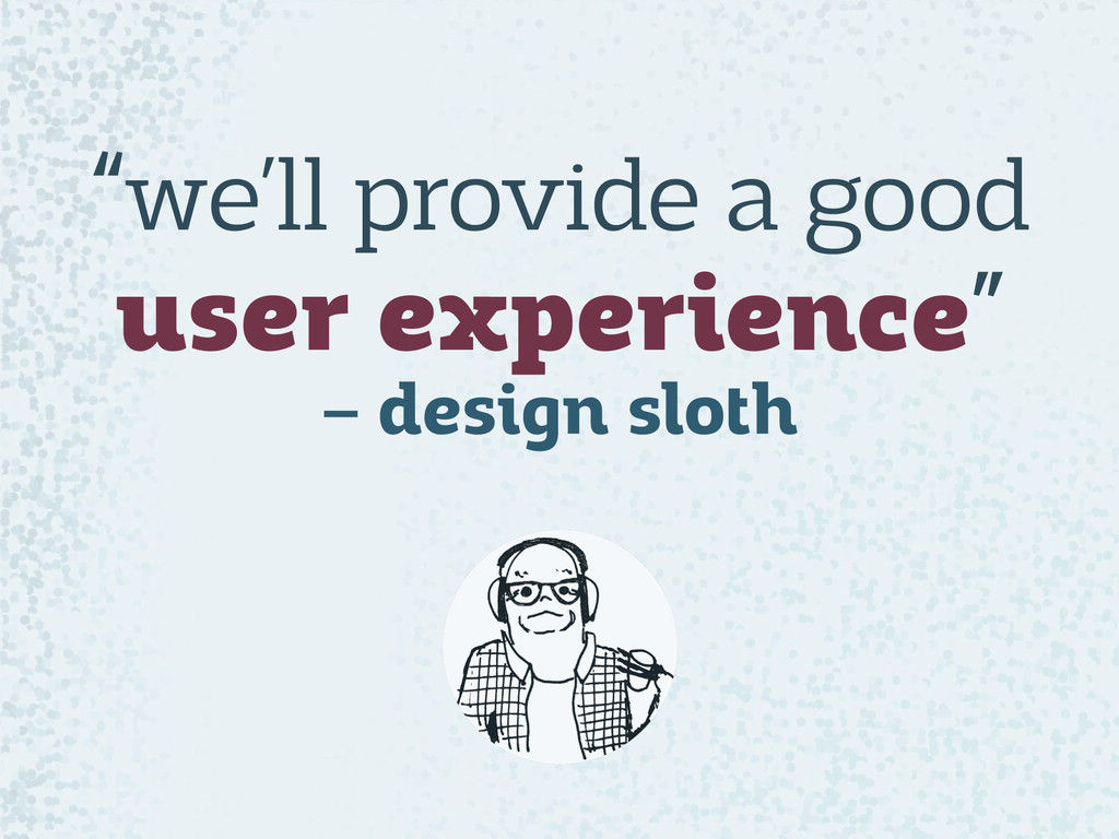 """""""we'll provide a good  user experience"""" – desi..."""
