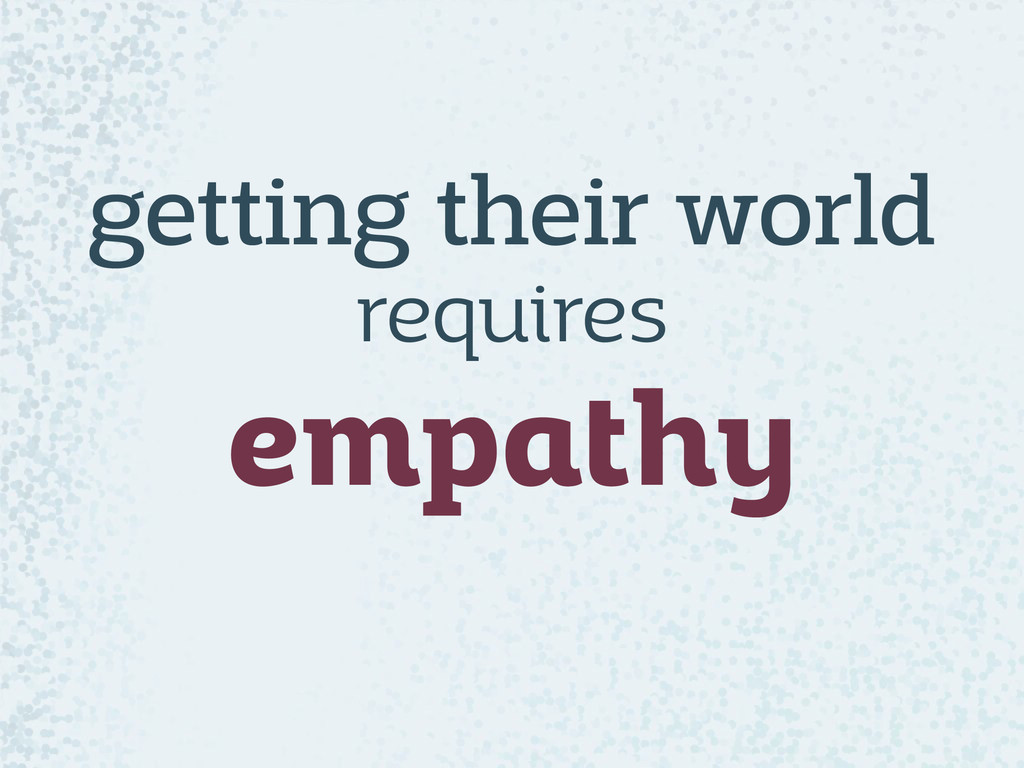 getting their world  requires empathy