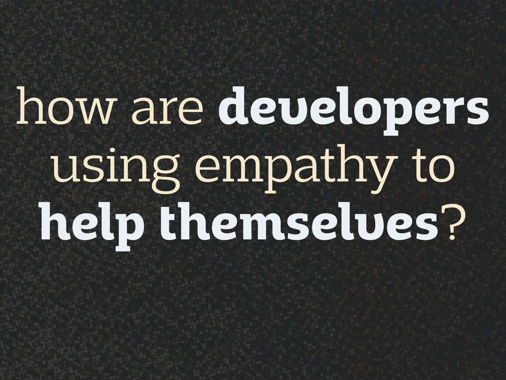 how are developers  using empathy to  help th...