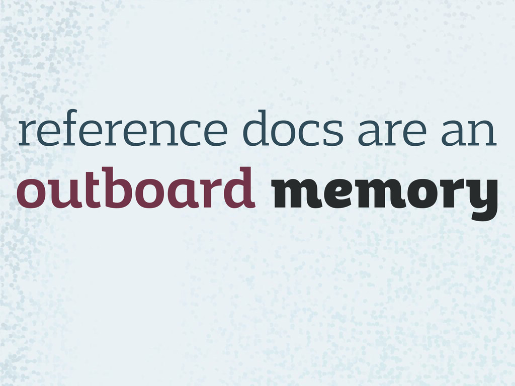reference docs are an outboard memory