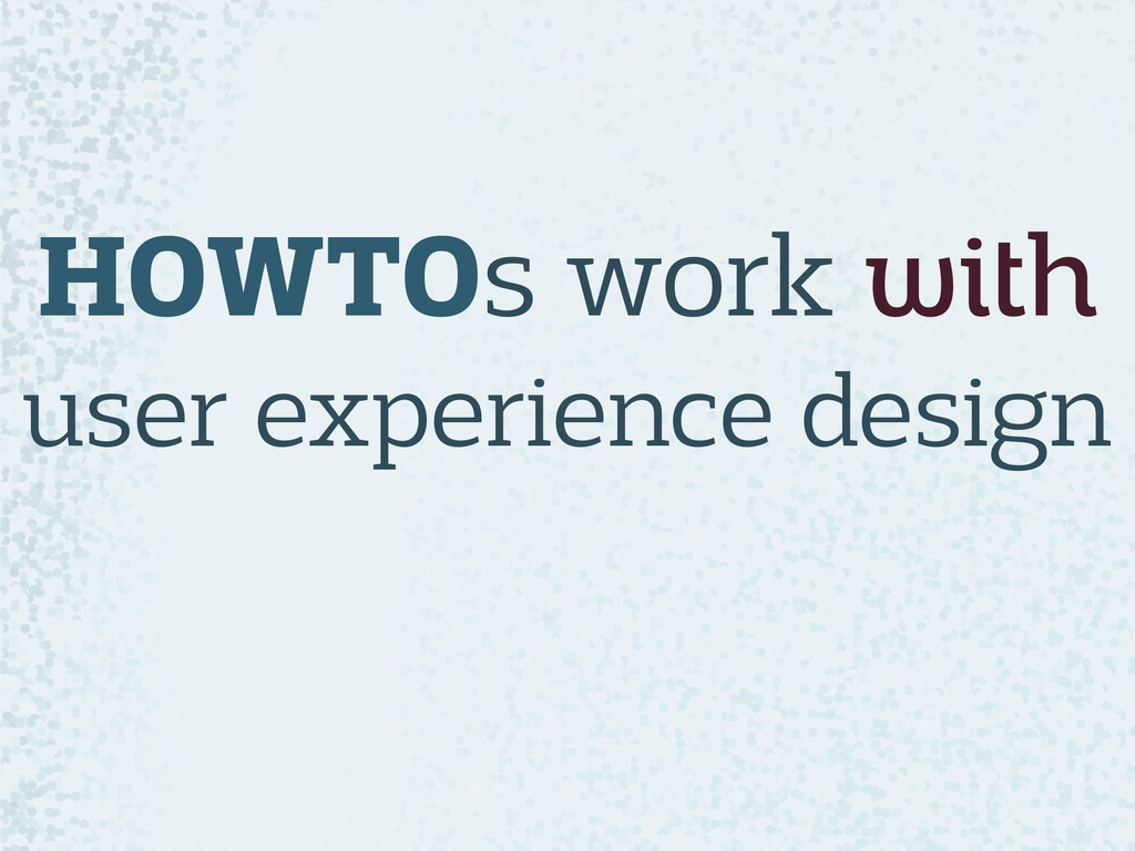 HOWTOs work with user experience design