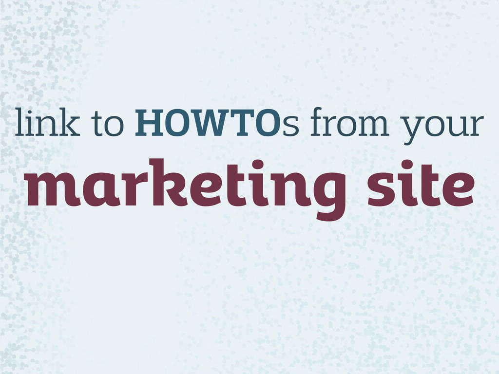 link to HOWTOs from your marketing site