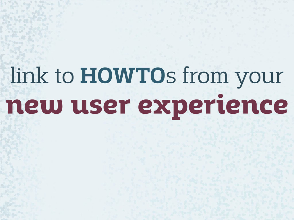 link to HOWTOs from your new user experience
