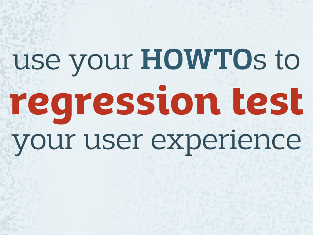 use your HOWTOs to regression test your user e...