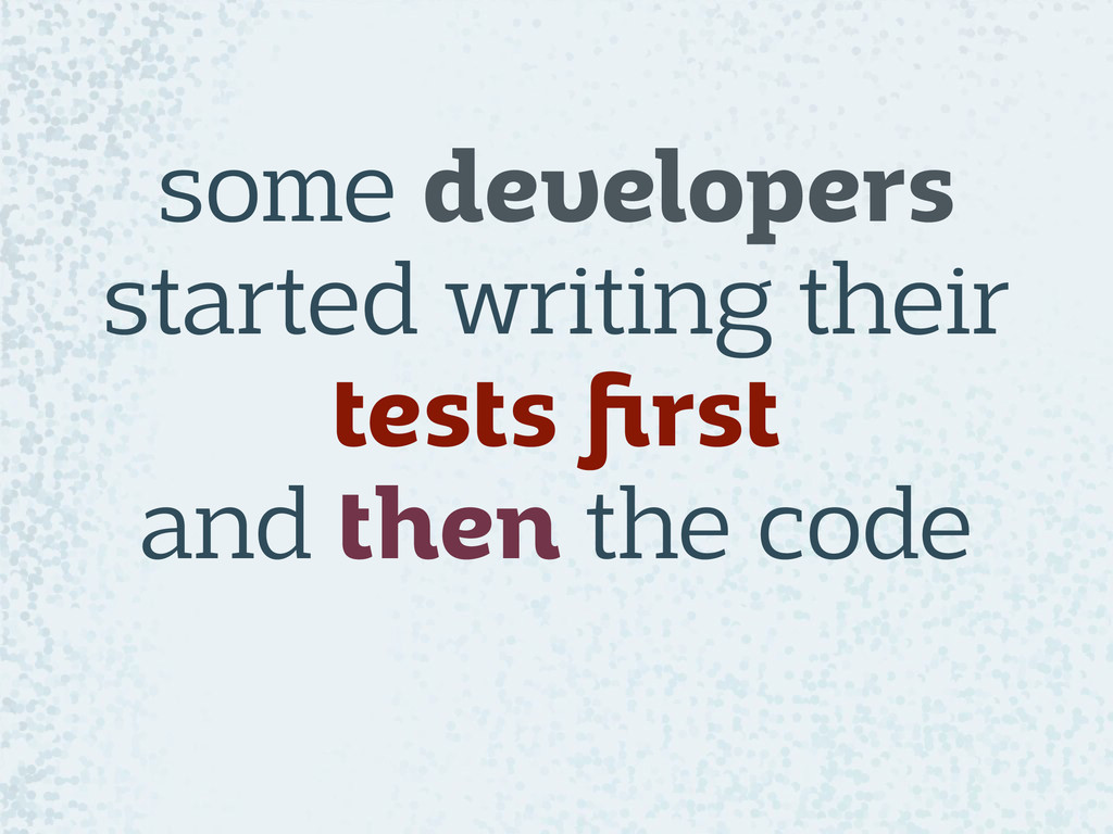 some developers started writing their tests firs...