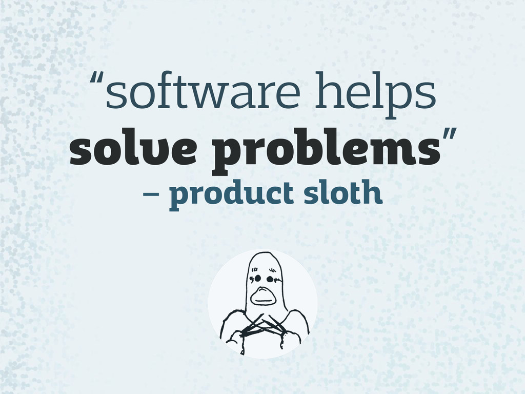 """""""software helps  solve problems"""" – product slo..."""