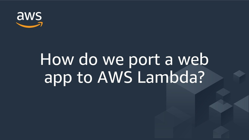 How do we port a web app to AWS Lambda?