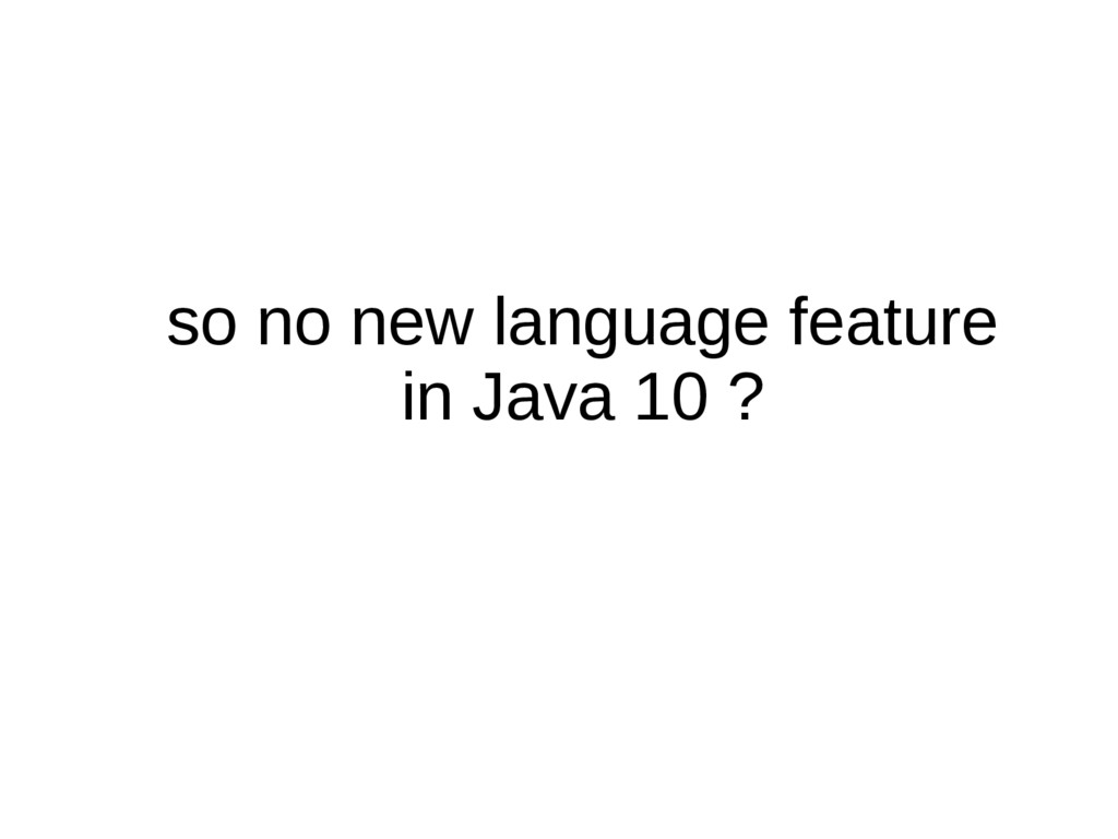 so no new language feature in Java 10 ?