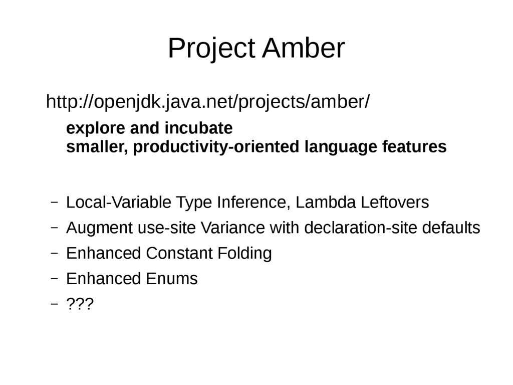 Project Amber http://openjdk.java.net/projects/...
