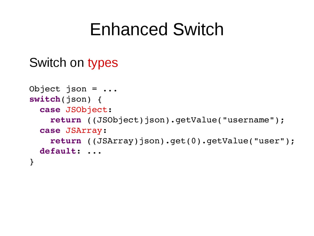 Enhanced Switch Switch on types Object json = ....
