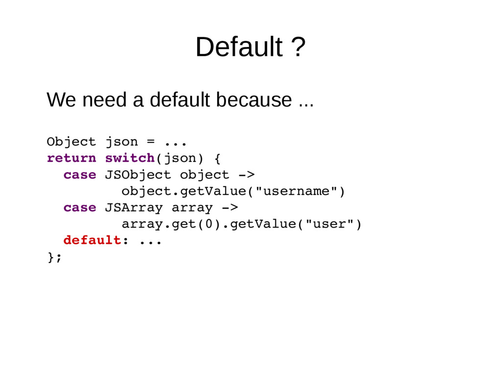 Default ? We need a default because ... Object ...