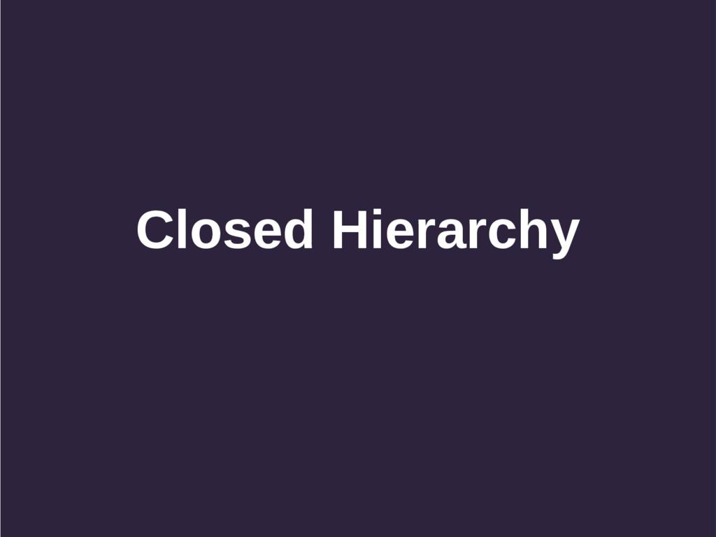 Closed Hierarchy