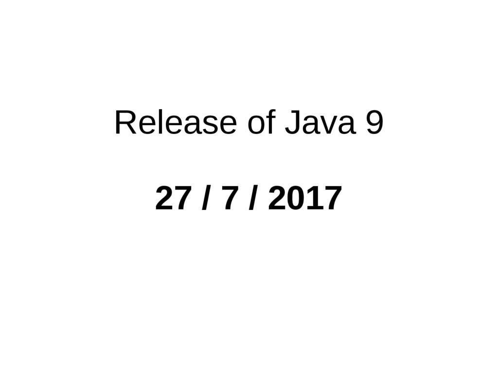 Release of Java 9 27 / 7 / 2017