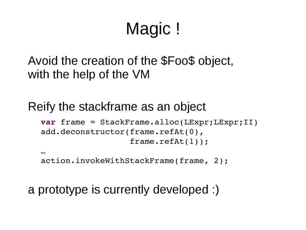 Magic ! Avoid the creation of the $Foo$ object,...