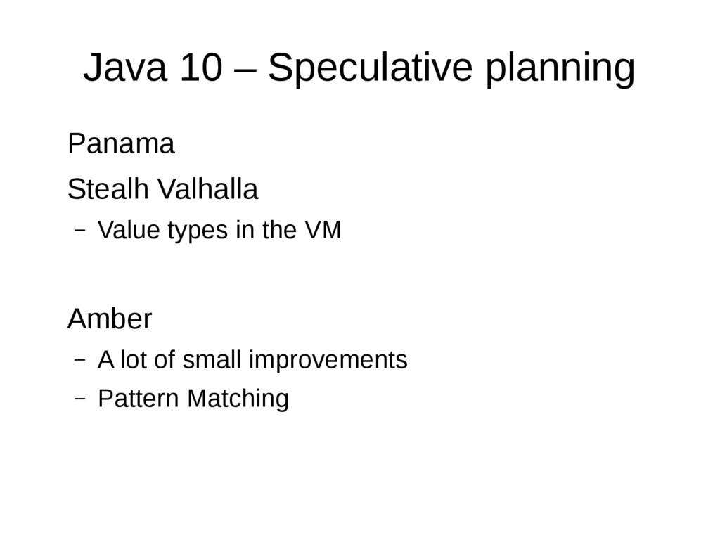 Java 10 – Speculative planning Panama Stealh Va...