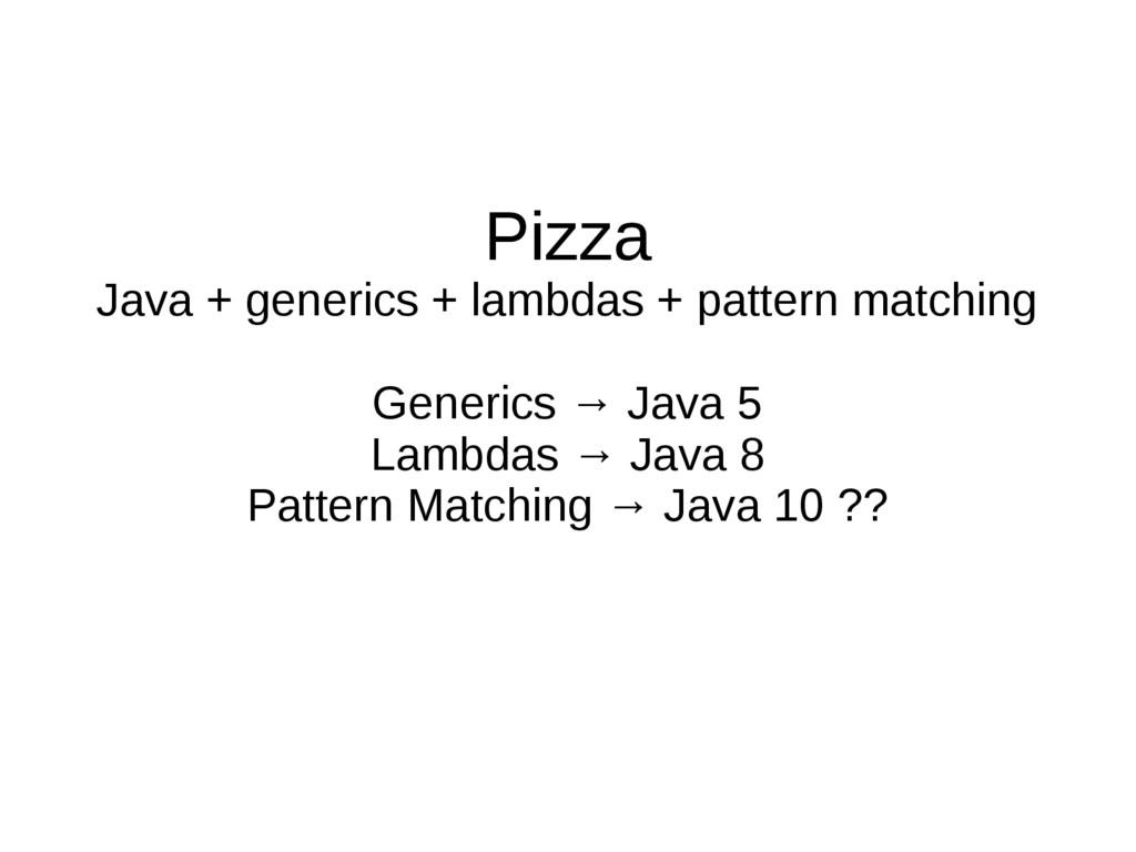Pizza Java + generics + lambdas + pattern match...