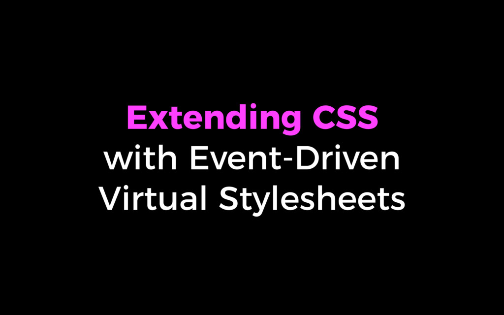 Extending CSS with Event-Driven Virtual Stylesh...