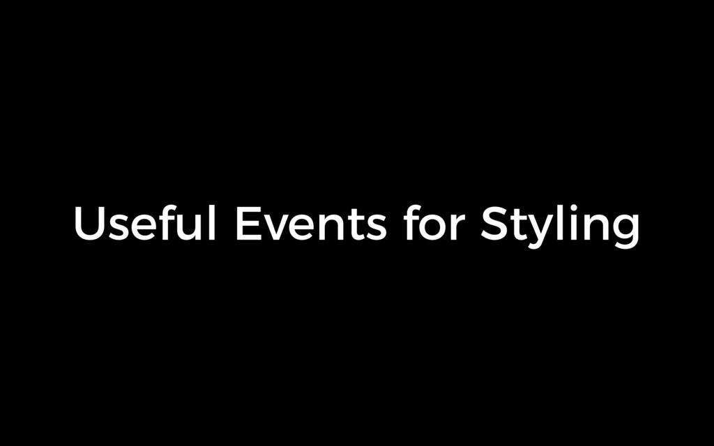 Useful Events for Styling