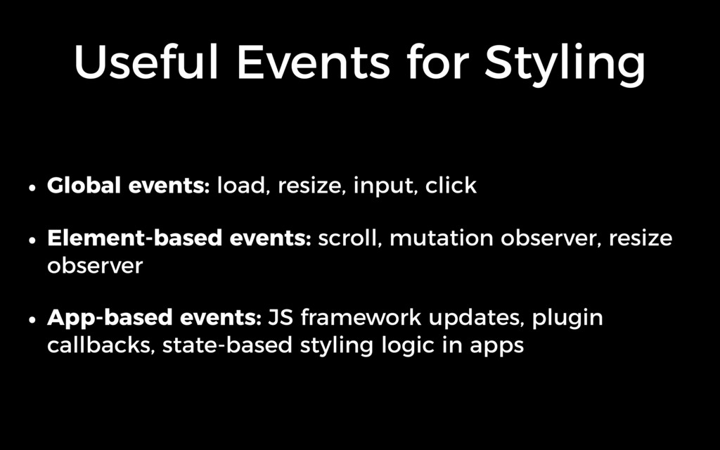 Useful Events for Styling • Global events: load...