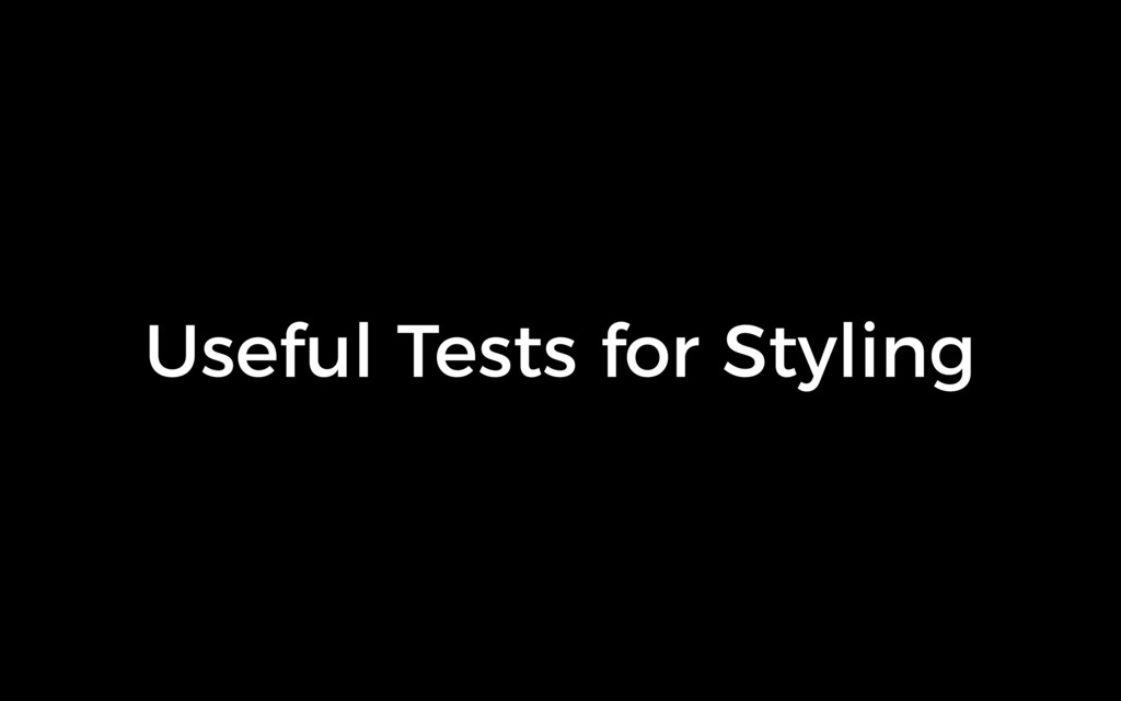 Useful Tests for Styling