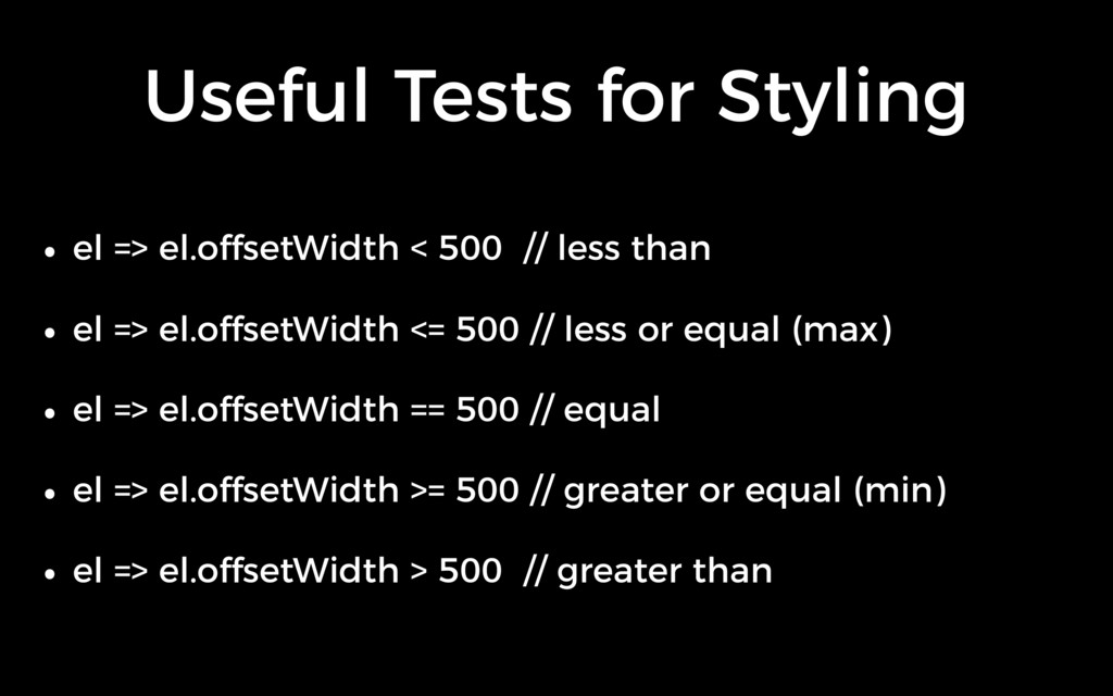 Useful Tests for Styling • el => el.offsetWidth...