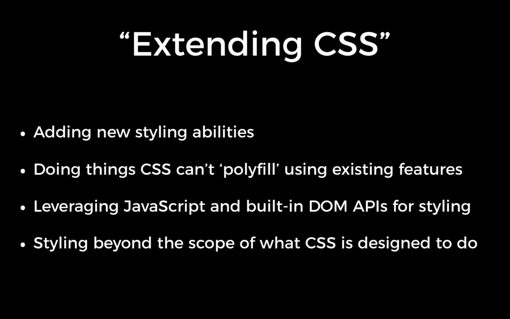 """Extending CSS"" • Adding new styling abilities ..."