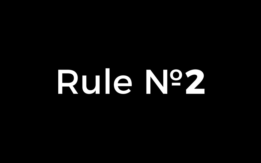 Rule №2