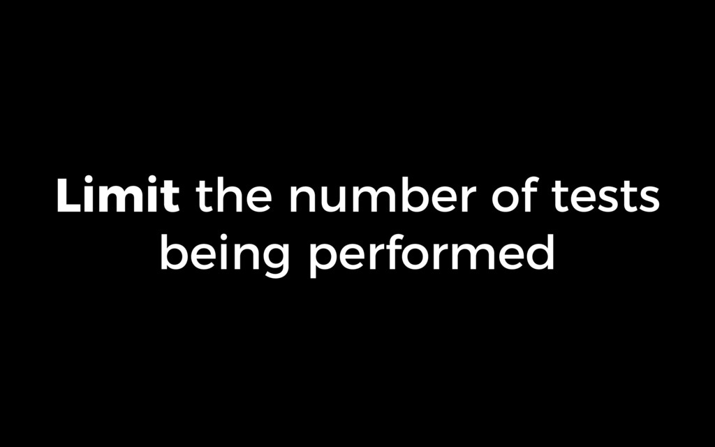 Limit the number of tests being performed