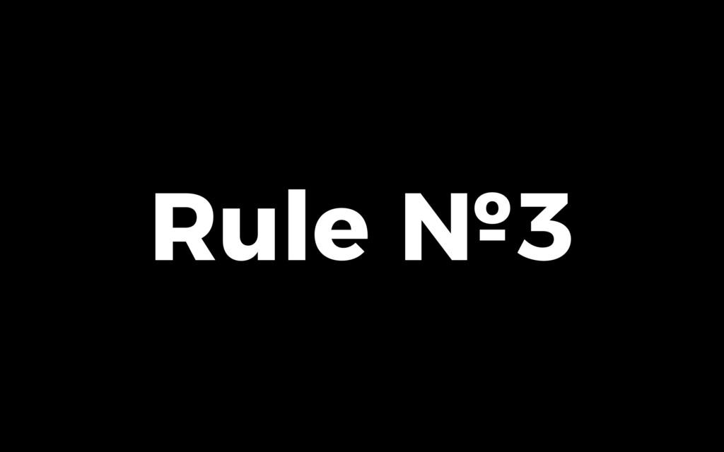 Rule №3