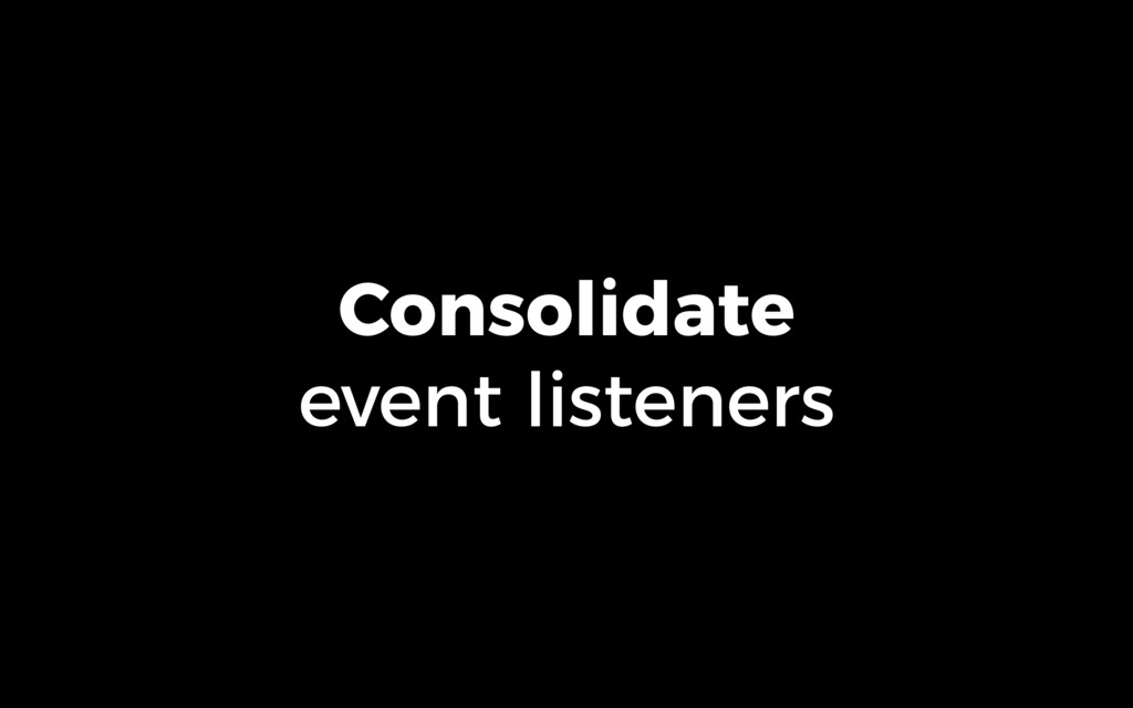 Consolidate event listeners
