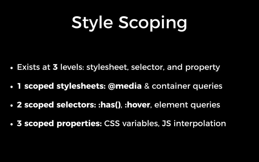 Style Scoping • Exists at 3 levels: stylesheet,...