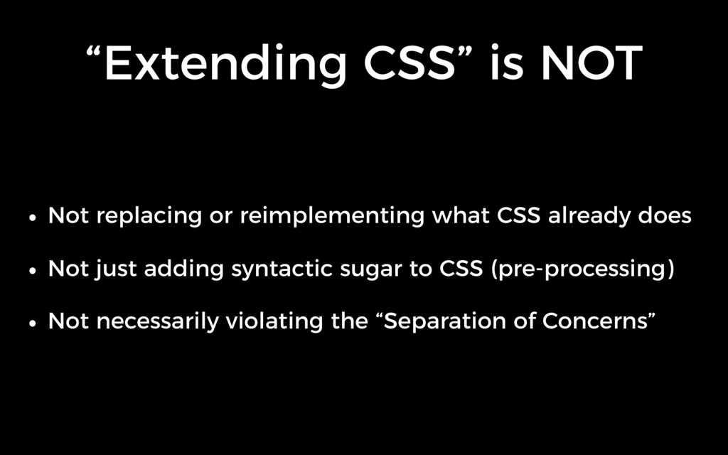 """Extending CSS"" is NOT • Not replacing or reimp..."