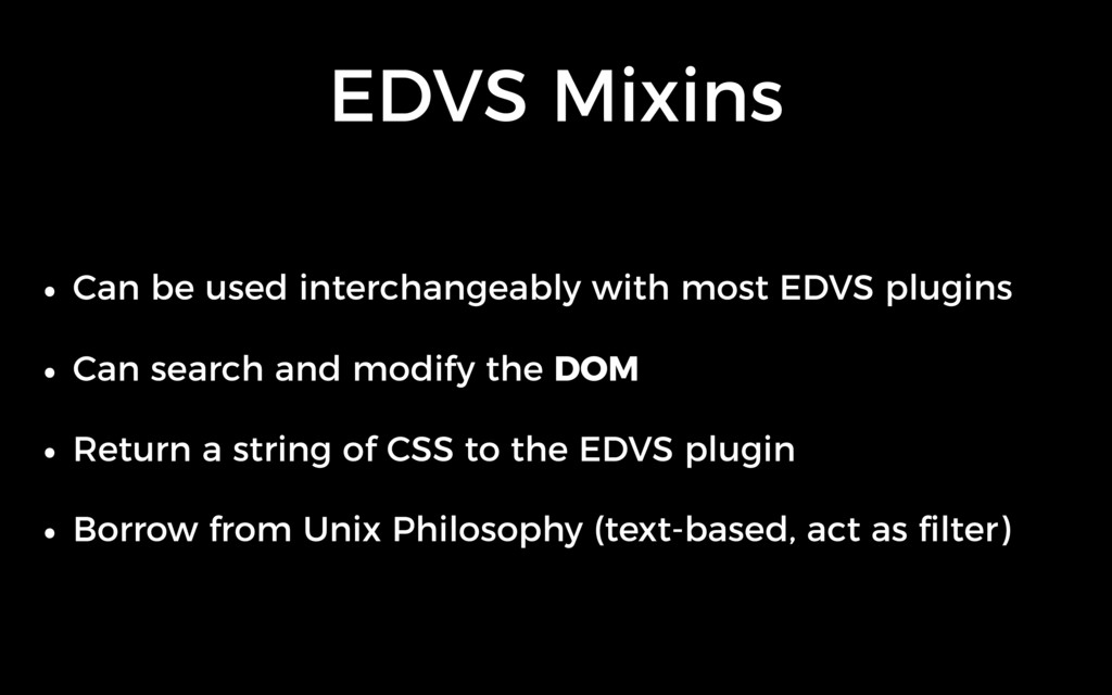 EDVS Mixins • Can be used interchangeably with ...