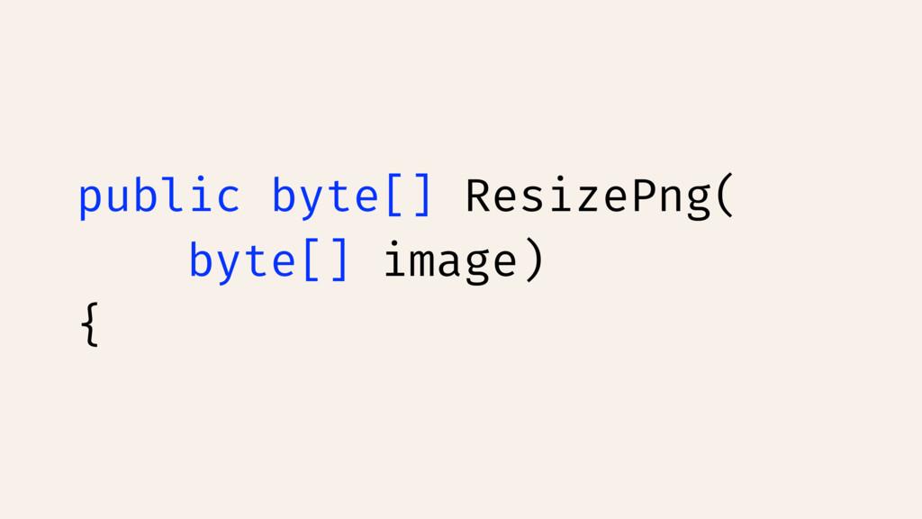 public byte[] ResizePng( byte[] image) {