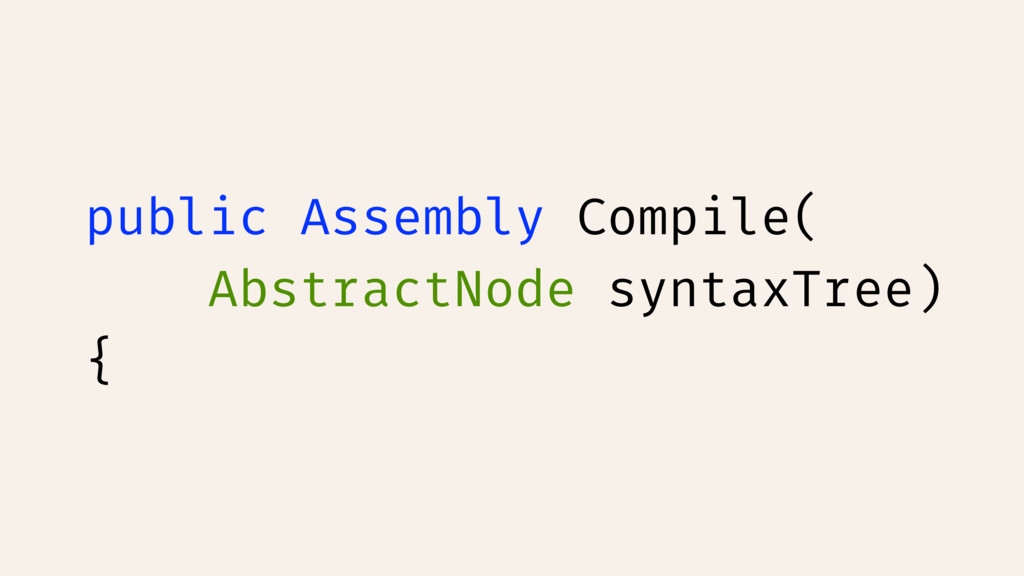 public Assembly Compile( AbstractNode syntaxTre...
